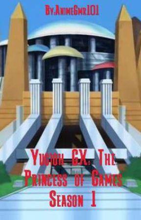 Yugioh GX: The Princess Of Games Season 1  by AnimeGmr101