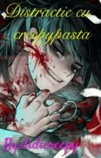 Distractie Cu Creepypasta by didicreepy