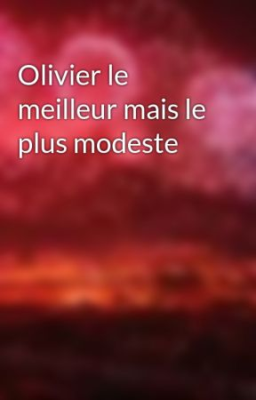 Olivier le meilleur mais le plus modeste by VincentMerle18