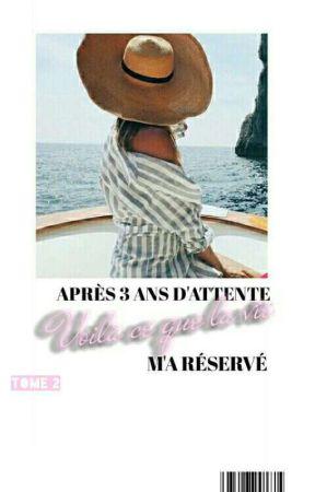 « Après 3 Ans D'attente, Voilà Ce Que La Vie M'a Réservé » TOME II by PriinCessDeRue