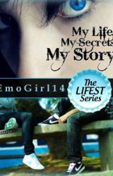 My Life  My Secrets  My Story (THE LIFEST SERIES BOOK 1) by MysteryWriter96