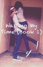 Wasting My Time A Kenny Williams Love Story Book 1(editing in process) by latricebae01