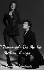 O Namorado Da Minha Melhor Amiga  by GiovannaMaaria