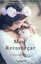 Meu recomeçar  by LunnaReis