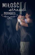 MIŁOŚĆ PO STRACIE    część II NOWEGO ŻYCIA by MonaDellRey