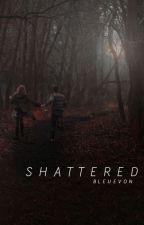 Shattered by BleuEvon