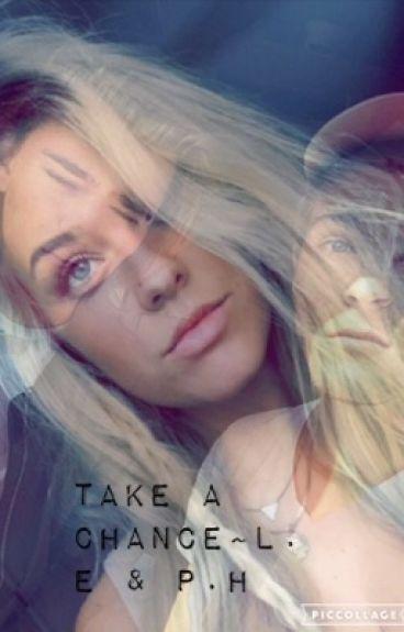 Take a chance ~ L.E & P.H