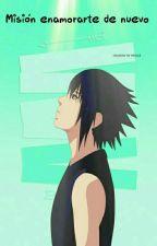 Sasusaku Mision Enamorarte (mini Historia) by Karinki01_haruno