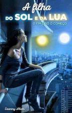 A filha do Sol e da Lua - (O recomeço. Vol 2) ( PARADA POR UM TEMPO) by Saannybatista