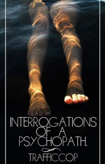 Interrogations of a Psychopath - Wattpad Interviews