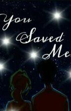 You Saved Me🔐 by AnnaAmetrano