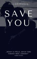 Save You by Pillgrim0605