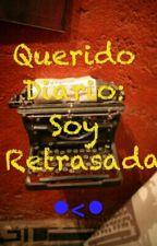 Querido Diario: Soy Retrasada :v by -Yumiko_Chan-