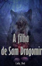 A filha de Sam Dragomir by flavia_alves