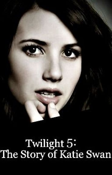 Twilight 5: The story of Katie Swan. by lauraleexox