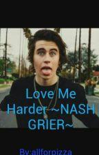 Love Me Harder ~NASH GRIER~ by Allforpizza