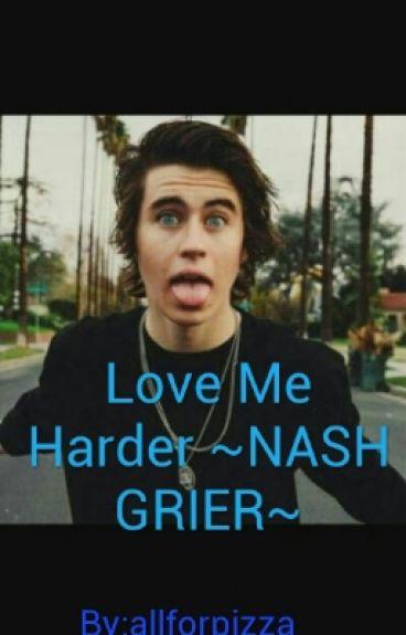 Love Me Harder ~NASH GRIER~