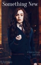 Something New (A Severus Snape Love Story) by katieluxo