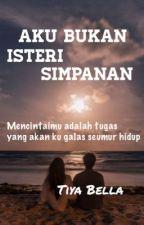 Aku Bukan Isteri Simpanan  by syabella_shaharuddin