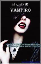Me Gusta Un....¿Vampiro? by DashleyDelRocio