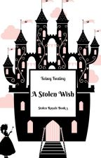 A Stolen Wish (Book #3 in the Stolen Royals Series) by KelseyKeating2