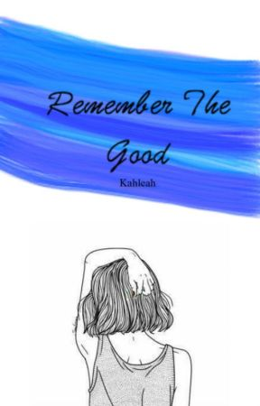 Remember The Good (short story)  by Kahleah11