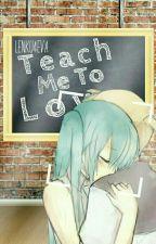 Teach Me To Love✒Lenku Editando by TelaKreisteWey