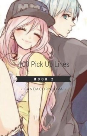 100 Pick Up Lines (book 2) by pandacornlova