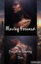 Moving Forward (Prequel to Starting Over) by BringTheButterKnife