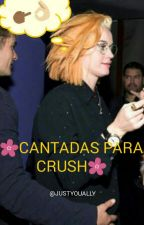 Cantadas Pra Crush by JustYouAlly