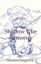 ~Shadow uke lemons~ by shadowfangirl24