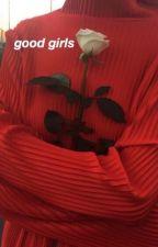 Good Girls | Camren [#wattys2016] by arcticashh