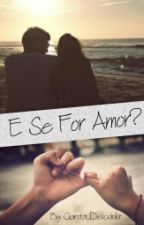 E Se For Amor? by Garota_Delicada