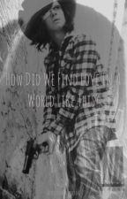 How did we find love in a world like this?{Carl Grimes X reader} by Lauren_does_writing