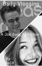Daily Vlogging- A Joe Sugg FanFic by MissCB_