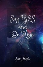 Say YES and be mine... (girlxgirl) ((Completed)) by kuro_Tenshii