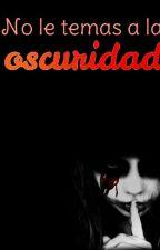 No Le Temas A La Oscuridad by kariisha