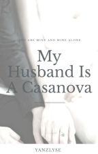 My Husband Is A Casanova (On-going) by monlightprincess