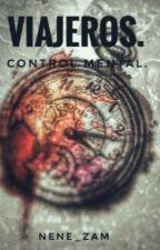 Viajeros. [Saga Control Mental.] by Nene_Zam