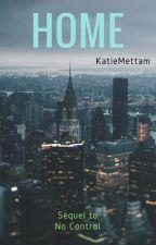Home (Sequel to No Control) by katiemettam