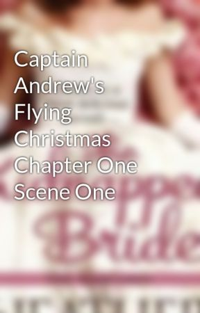 Captain Andrew's Flying Christmas Chapter One Scene One by HeatherHiestand