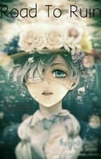Road To Ruin (Black Butler Fanfiction) by StoriesOfOurOwn