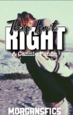 This Isn't Right ~ A Cannie Fanfic by morgansfics