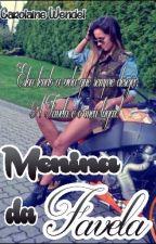 Menina Da Favela [HIATUS] by CarolaineWendel