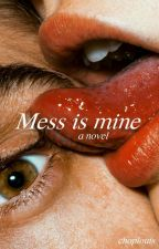 Mess is Mine {l.s} by DeslovesHazza