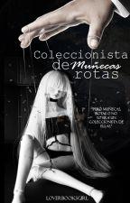 Coleccionista de Muñecas Rotas by LoverBooksGirl