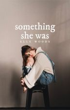 Something She Was  ✓ by stereohearted