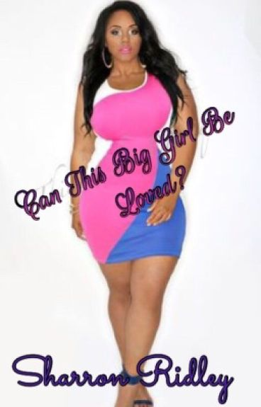 Can This Big Girl Be Loved?