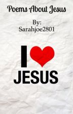 Poems about Jesus.  by Sarahjoe2801