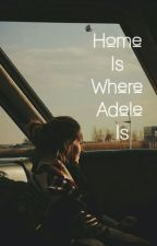 Home Is Where Adele Is by adelesus